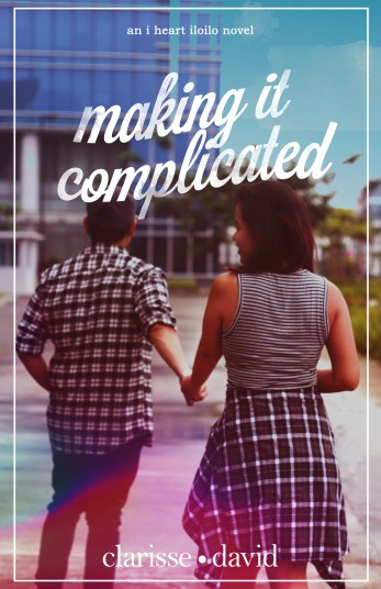Making It Complicated (I Heart Iloilo 2) by Clarisse David Cover Ebook.jpg